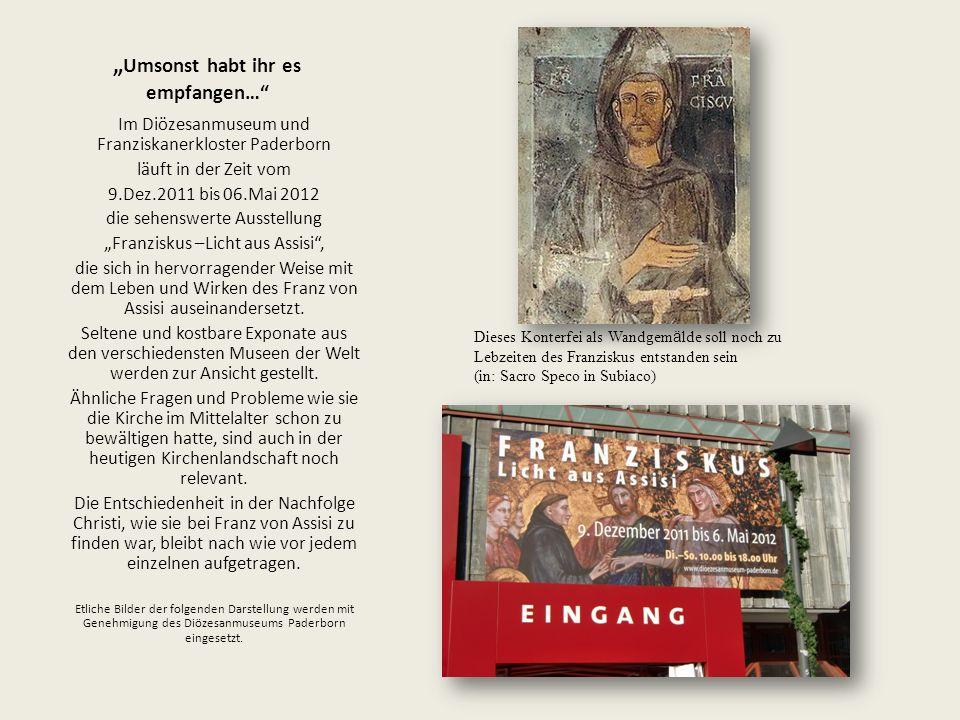 """"""" Umsonst habt ihr es empfangen…"""" Im Diözesanmuseum und Franziskanerkloster Paderborn läuft in der Zeit vom 9.Dez.2011 bis 06.Mai 2012 die sehenswerte"""