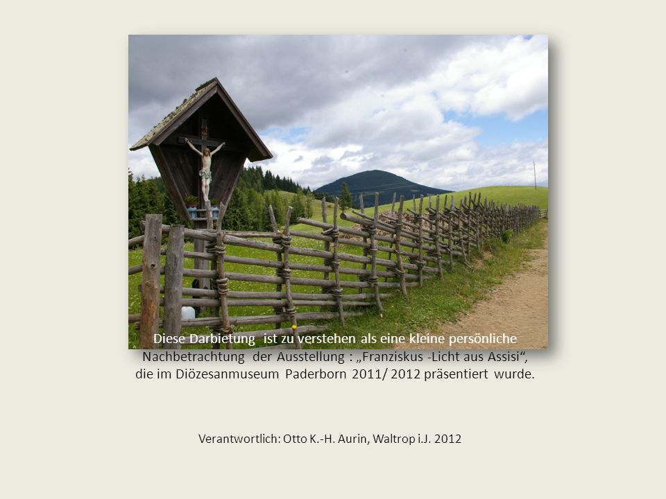 """Verantwortlich: Otto K.-H. Aurin, Waltrop i.J. 2012 Diese Darbietung ist zu verstehen als eine kleine persönliche Nachbetrachtung der Ausstellung : """"F"""
