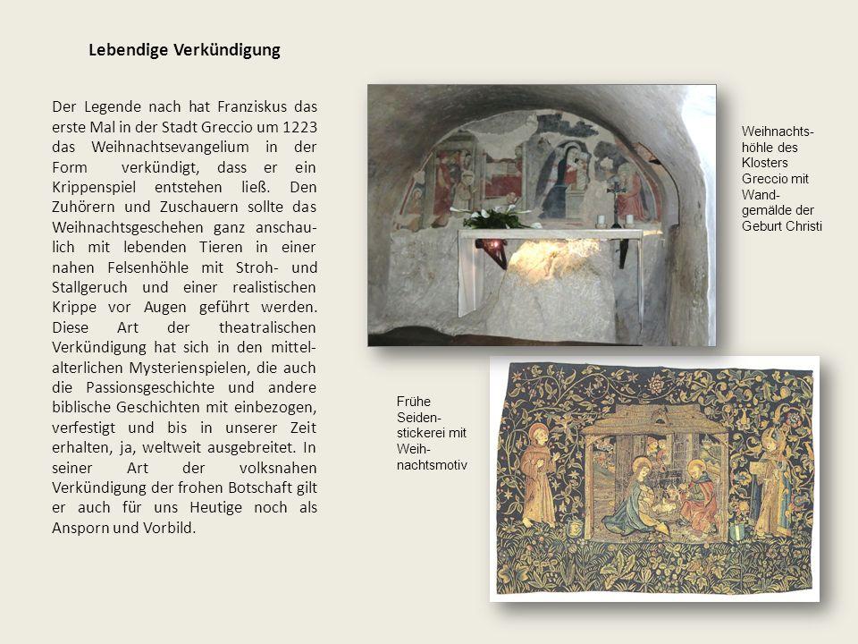 Lebendige Verkündigung Der Legende nach hat Franziskus das erste Mal in der Stadt Greccio um 1223 das Weihnachtsevangelium in der Form verkündigt, das
