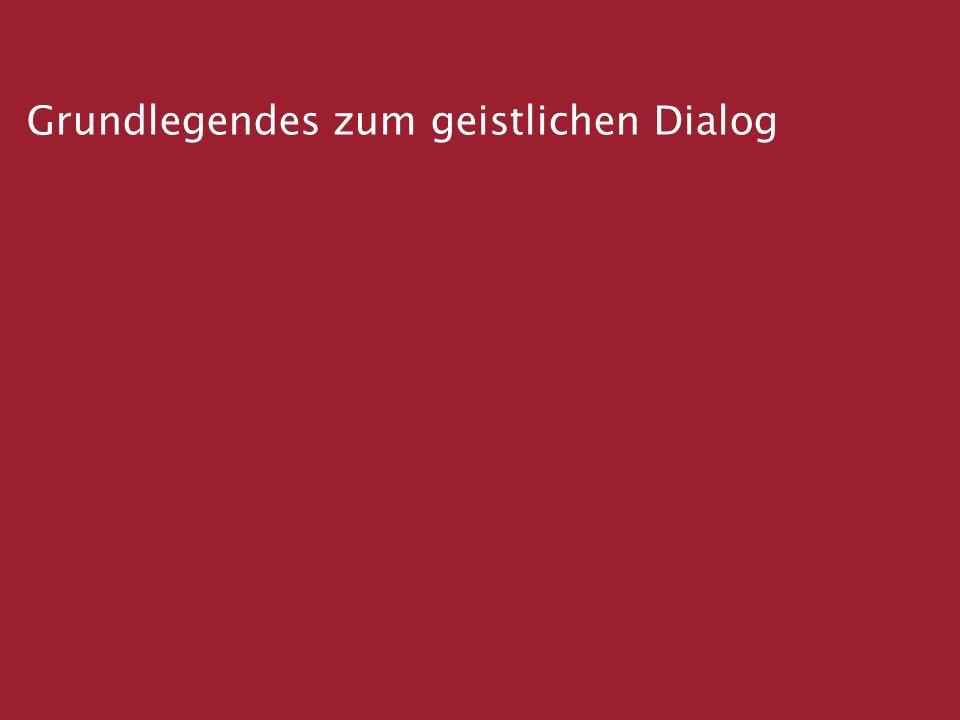Dialog im Licht des Evangeliums Anstöße zum geistlichen Dialog Leitfaden Kurzfassung Grundlegendes zum geistlichen Dialog