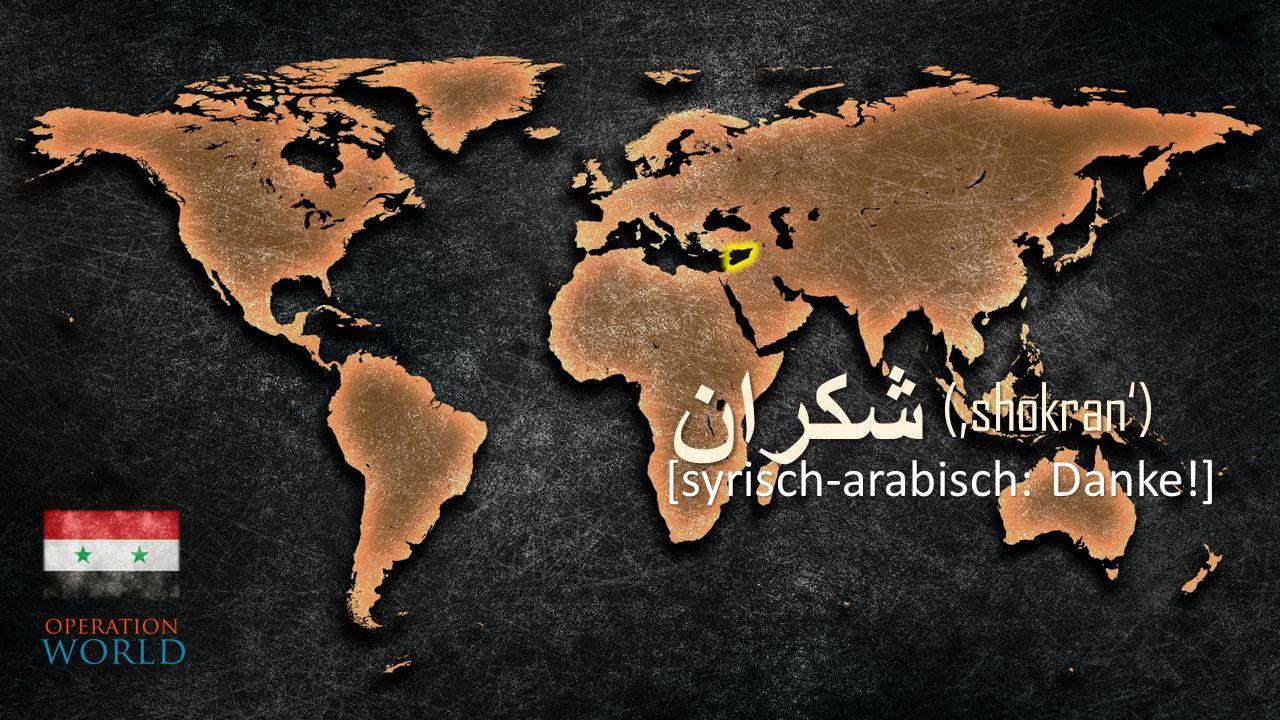 [syrisch-arabisch: Danke!]