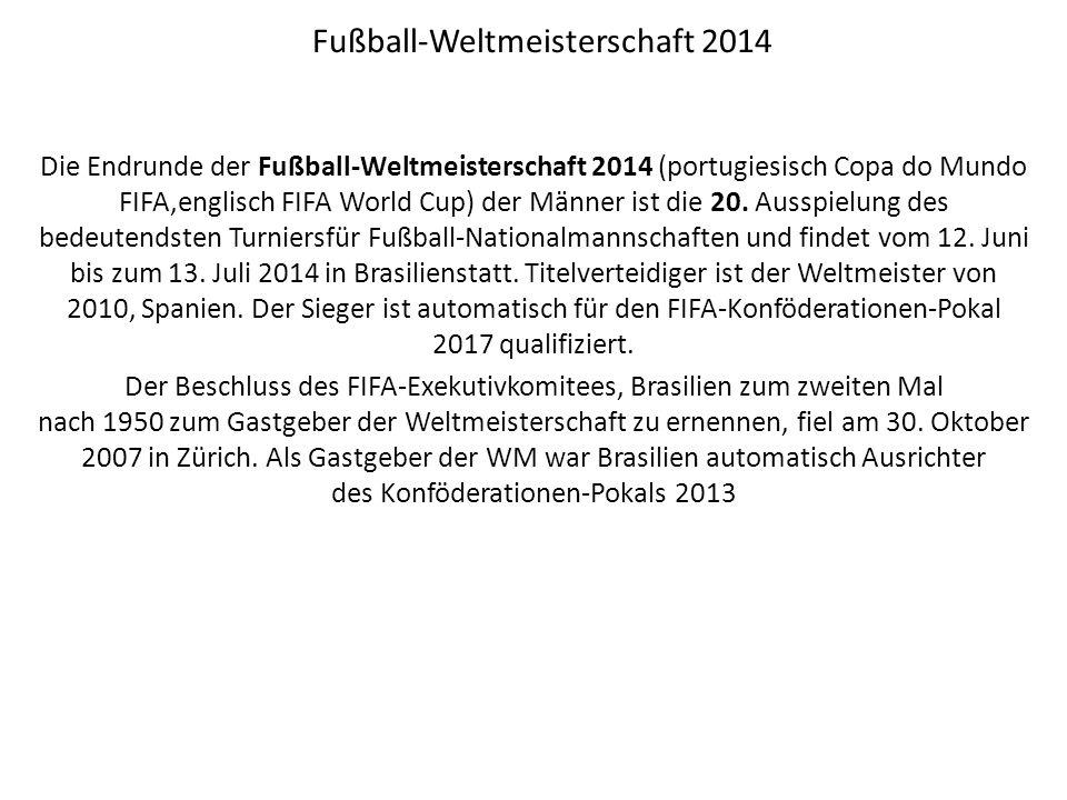 Fußball-Weltmeisterschaft 2014 Die Endrunde der Fußball-Weltmeisterschaft 2014 (portugiesisch Copa do Mundo FIFA,englisch FIFA World Cup) der Männer ist die 20.
