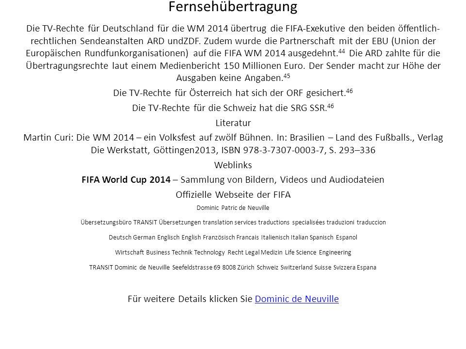 Fernsehübertragung Die TV-Rechte für Deutschland für die WM 2014 übertrug die FIFA-Exekutive den beiden öffentlich- rechtlichen Sendeanstalten ARD undZDF.