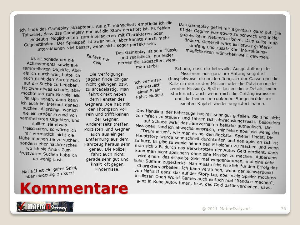 Kommentare © 2011 Mafia-Daily.net76 Schade, dass die liebevolle Ausgestaltung der Missionen nur ganz am Anfang so gut ist (beispielweise die beiden Jungs in der Gasse und die Katze in der ersten Mission oder die Putzfrau in der zweiten Mission).