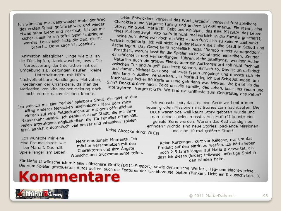 Kommentare © 2011 Mafia-Daily.net98 Ich wünsche mir, dass wieder mehr der Weg des ersten Spiels gefahren wird und wieder etwas mehr Liebe und Herzblut.