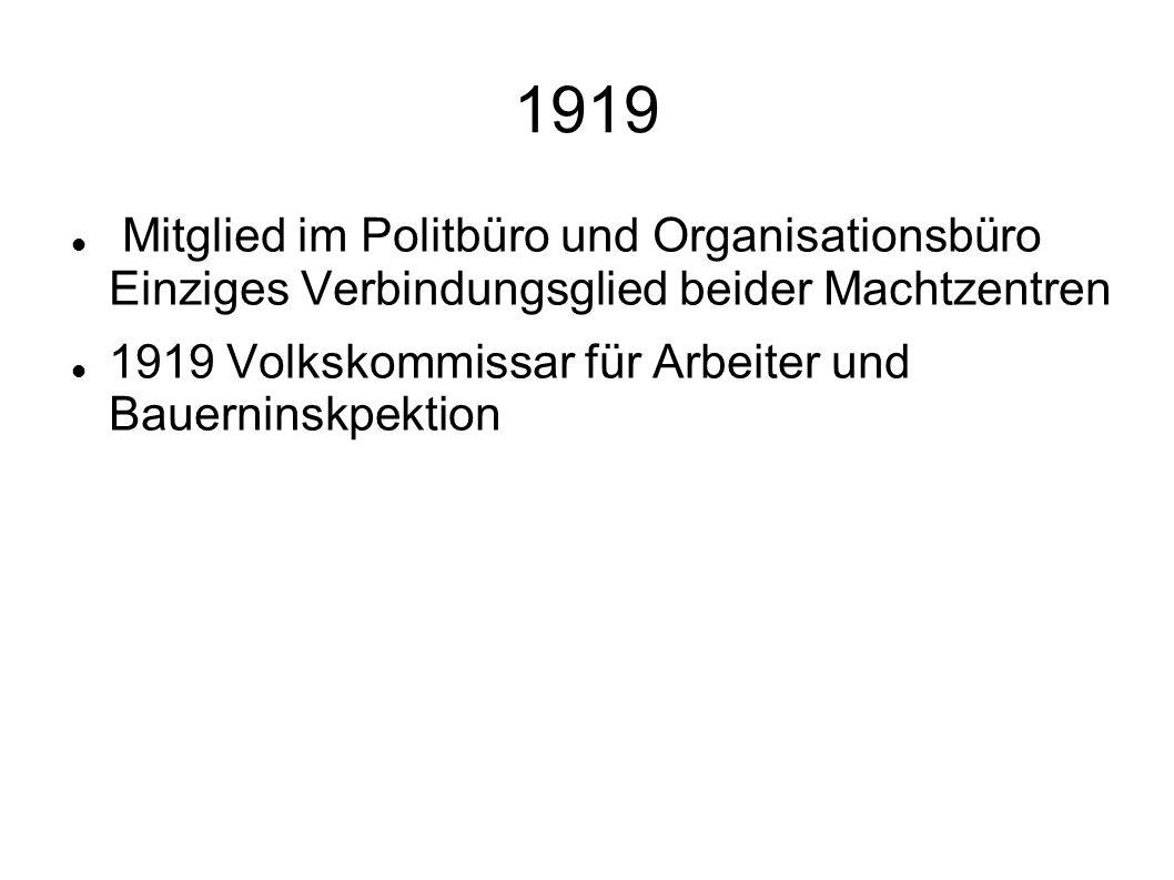 1919 Mitglied im Politbüro und Organisationsbüro Einziges Verbindungsglied beider Machtzentren 1919 Volkskommissar für Arbeiter und Bauerninskpektion