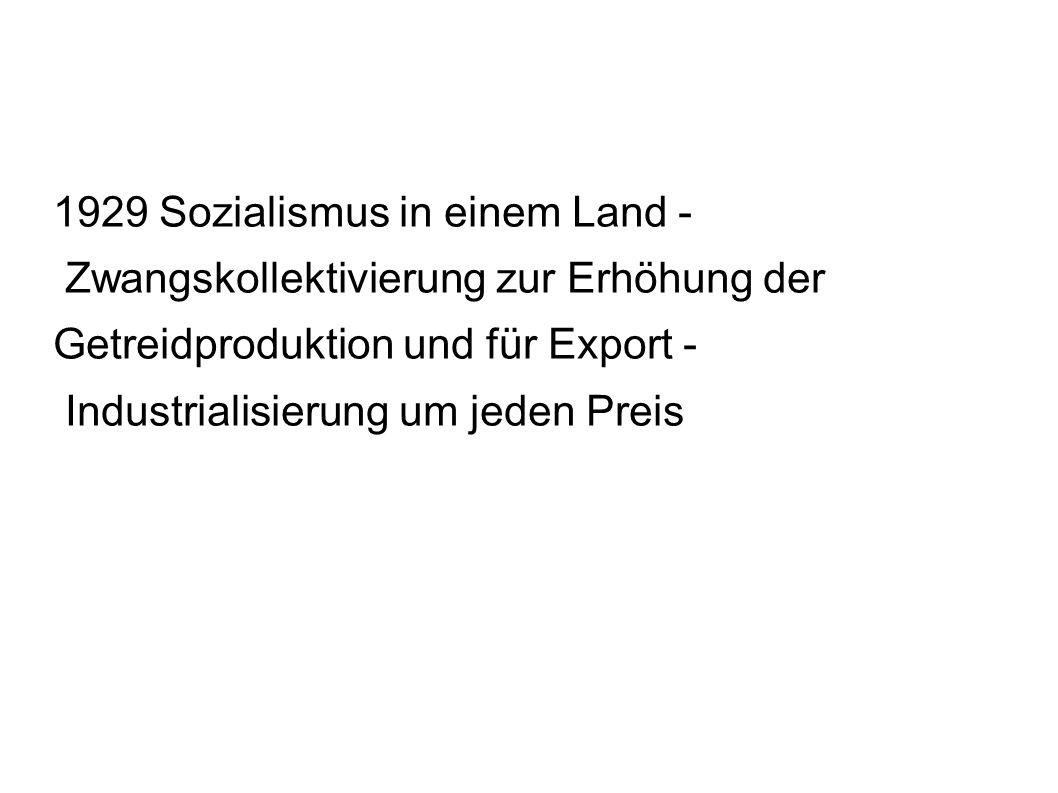 1929 Sozialismus in einem Land - Zwangskollektivierung zur Erhöhung der Getreidproduktion und für Export - Industrialisierung um jeden Preis