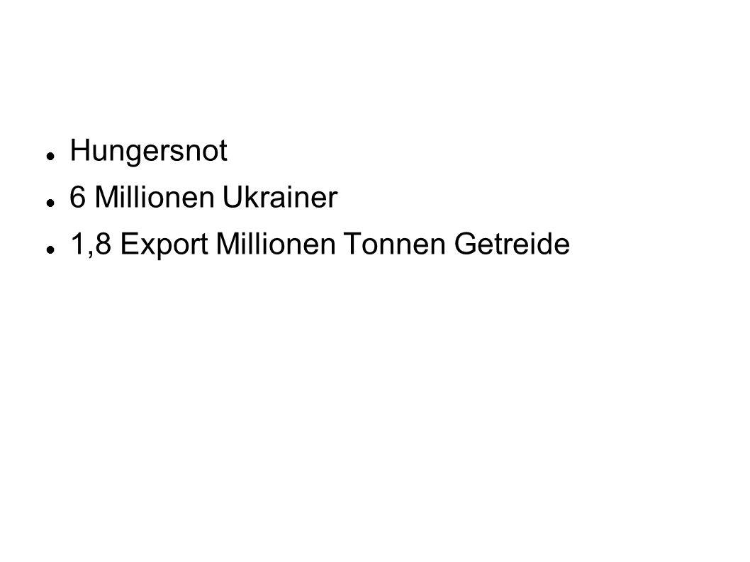 Hungersnot 6 Millionen Ukrainer 1,8 Export Millionen Tonnen Getreide