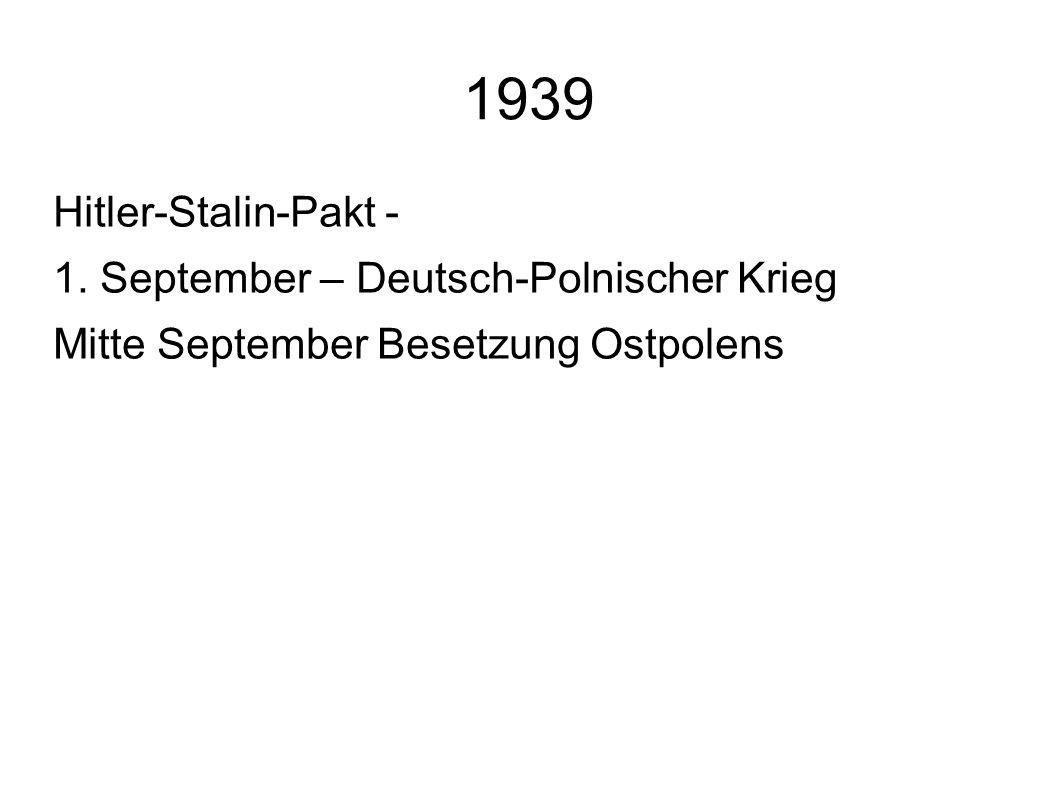 Hitler-Stalin-Pakt - 1. September – Deutsch-Polnischer Krieg Mitte September Besetzung Ostpolens