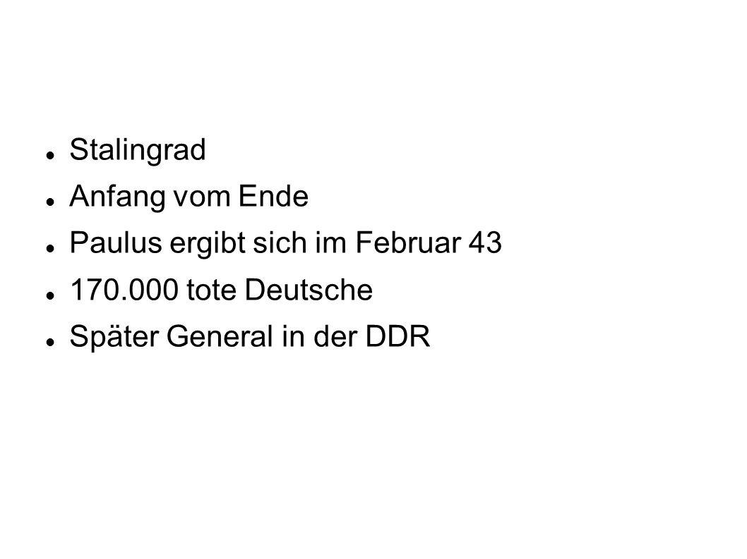Stalingrad Anfang vom Ende Paulus ergibt sich im Februar 43 170.000 tote Deutsche Später General in der DDR