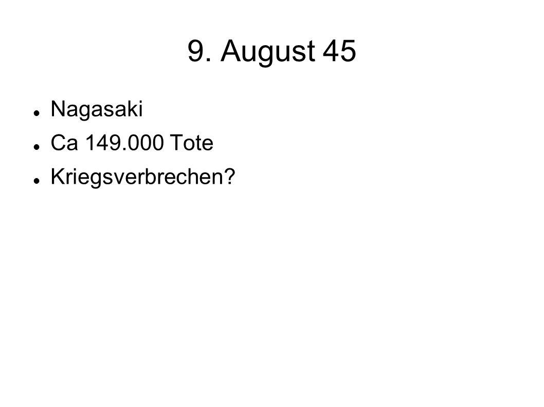 9. August 45 Nagasaki Ca 149.000 Tote Kriegsverbrechen