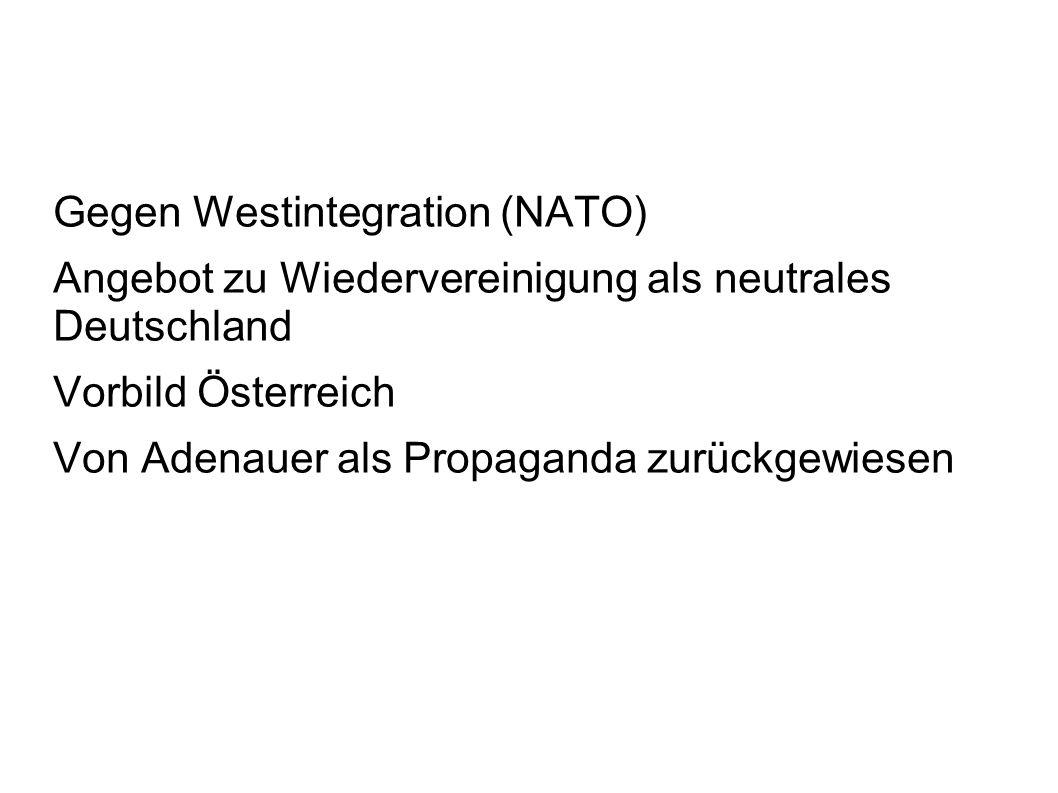Gegen Westintegration (NATO) Angebot zu Wiedervereinigung als neutrales Deutschland Vorbild Österreich Von Adenauer als Propaganda zurückgewiesen