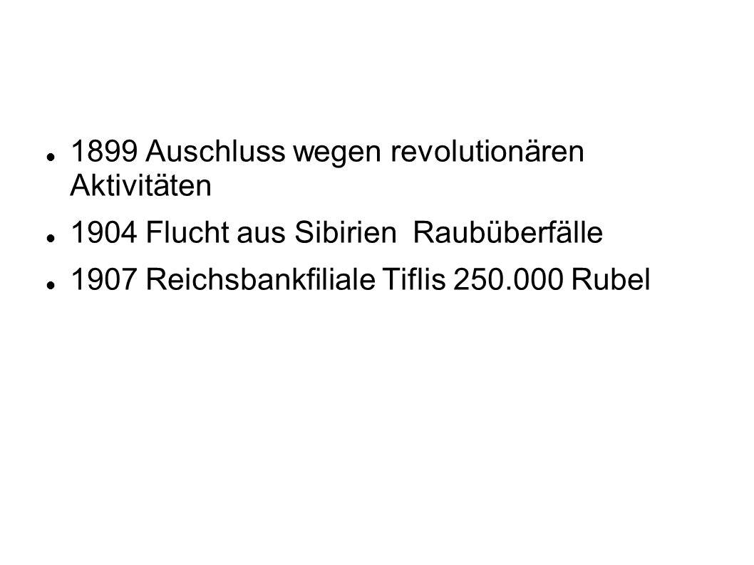 1899 Auschluss wegen revolutionären Aktivitäten 1904 Flucht aus Sibirien Raubüberfälle 1907 Reichsbankfiliale Tiflis 250.000 Rubel