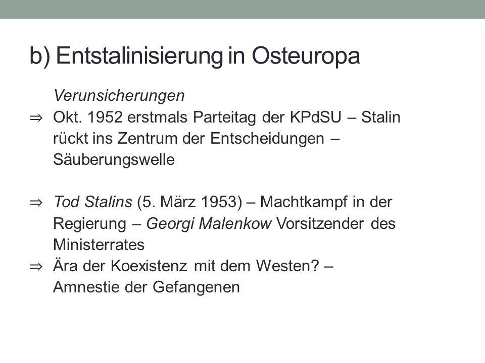 b) Entstalinisierung in Osteuropa Verunsicherungen ⇒ Okt.
