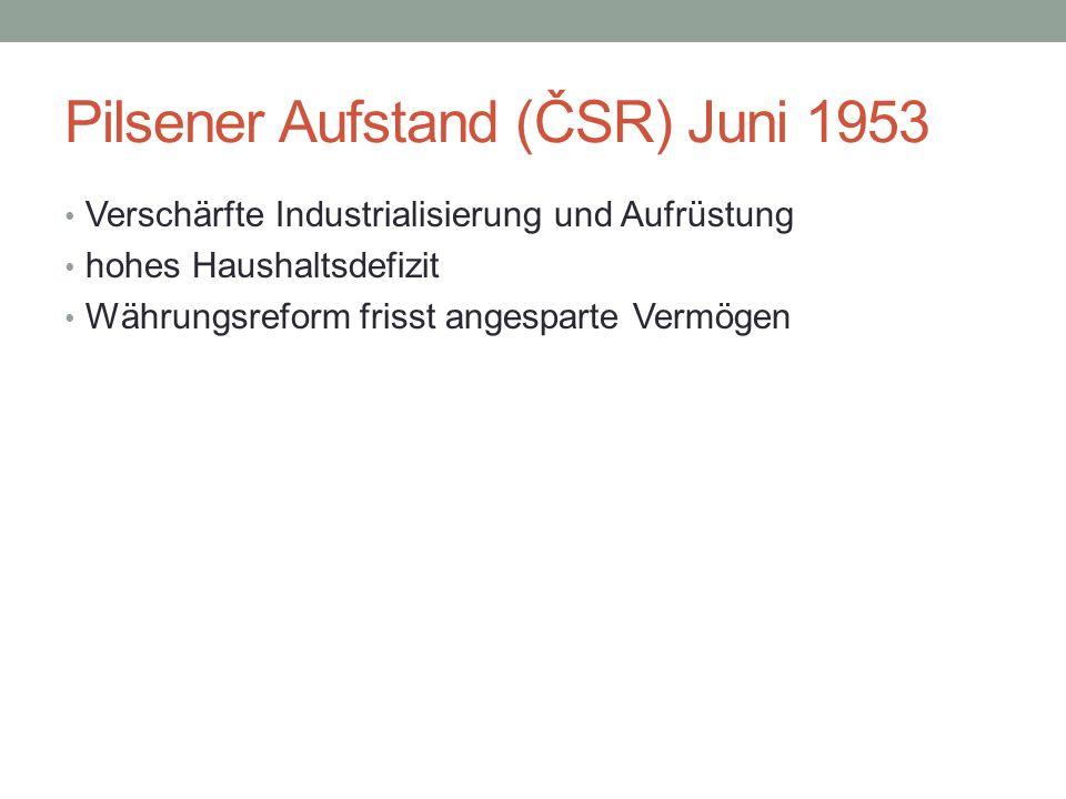 Pilsener Aufstand (ČSR) Juni 1953 Verschärfte Industrialisierung und Aufrüstung hohes Haushaltsdefizit Währungsreform frisst angesparte Vermögen