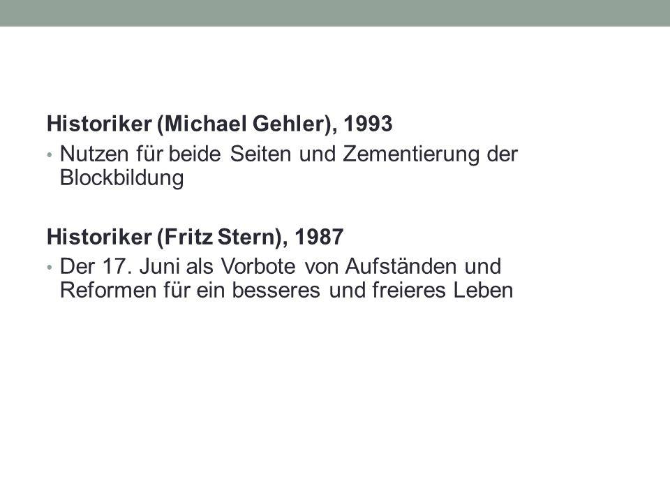 Historiker (Michael Gehler), 1993 Nutzen für beide Seiten und Zementierung der Blockbildung Historiker (Fritz Stern), 1987 Der 17.