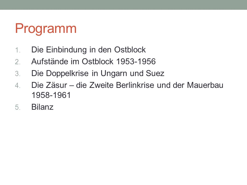 Programm 1. Die Einbindung in den Ostblock 2. Aufstände im Ostblock 1953-1956 3.