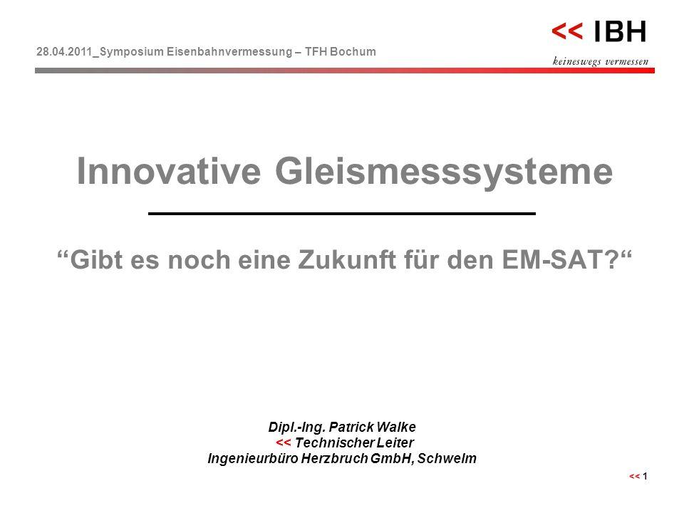 """28.04.2011_Symposium Eisenbahnvermessung – TFH Bochum << 1 Innovative Gleismesssysteme """"Gibt es noch eine Zukunft für den EM-SAT?"""" Dipl.-Ing. Patrick"""