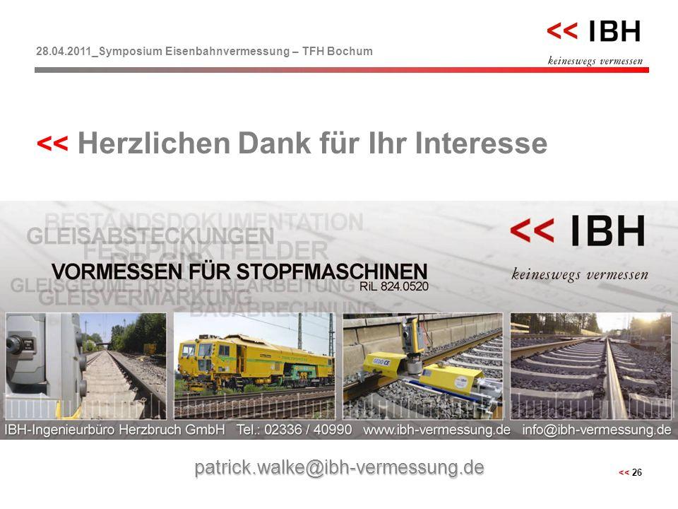 28.04.2011_Symposium Eisenbahnvermessung – TFH Bochum << 26 << Herzlichen Dank für Ihr Interesse patrick.walke@ibh-vermessung.de