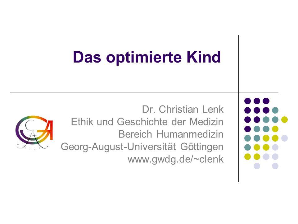 Dr. Christian Lenk: Das optimierte Kind. Tutzing, 16. 12. 2006