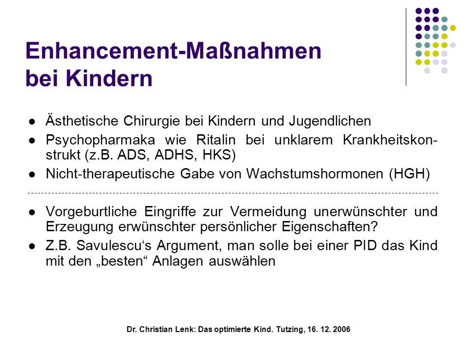 Enhancement-Maßnahmen bei Kindern Ästhetische Chirurgie bei Kindern und Jugendlichen Psychopharmaka wie Ritalin bei unklarem Krankheitskon- strukt (z.B.