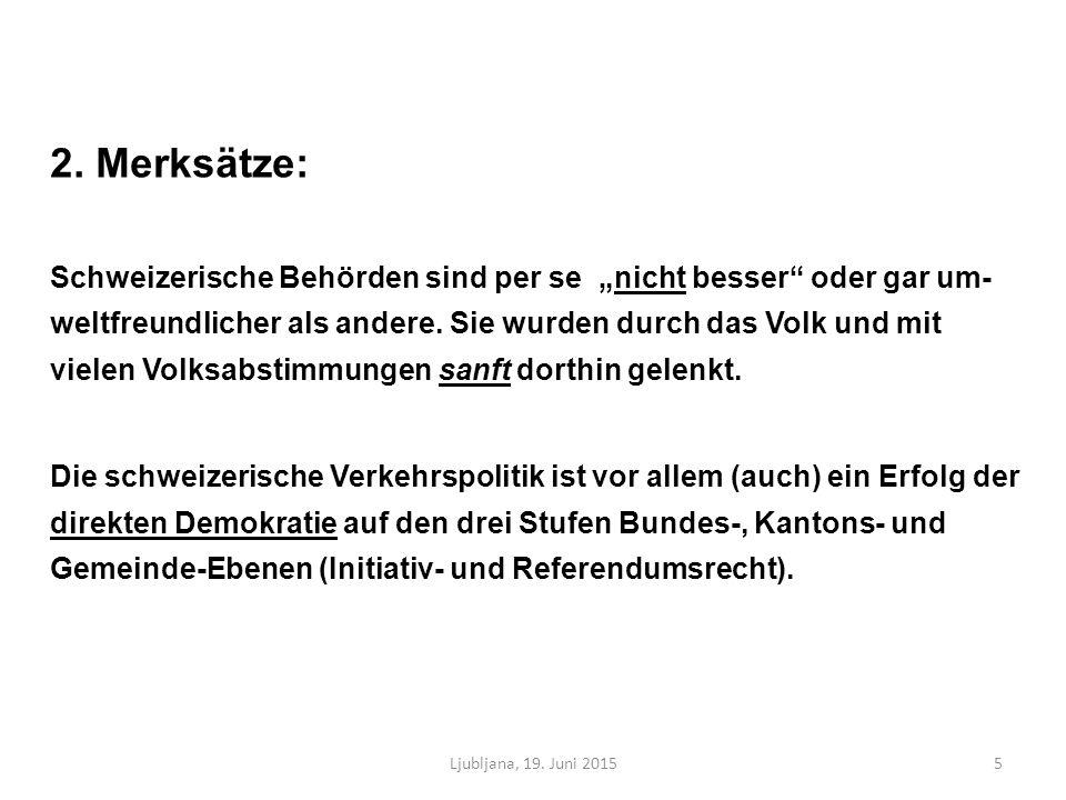 """2. Merksätze: Schweizerische Behörden sind per se """"nicht besser"""" oder gar um- weltfreundlicher als andere. Sie wurden durch das Volk und mit vielen Vo"""