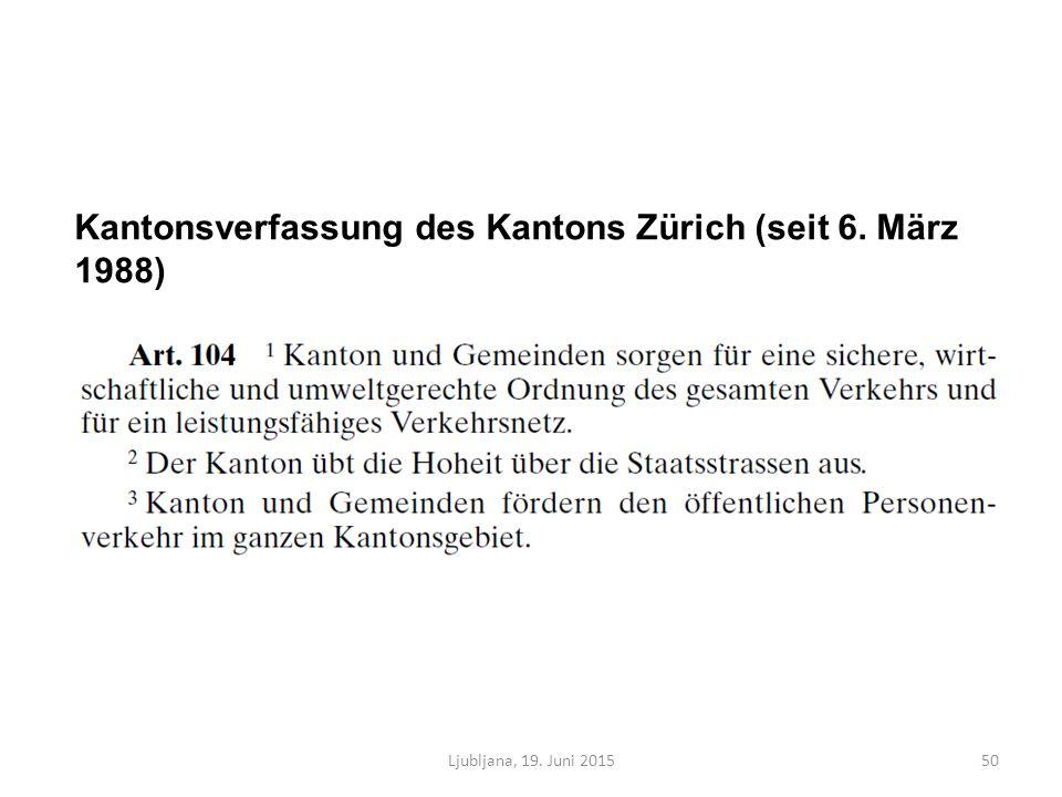 Kantonsverfassung des Kantons Zürich (seit 6. März 1988) Ljubljana, 19. Juni 201550