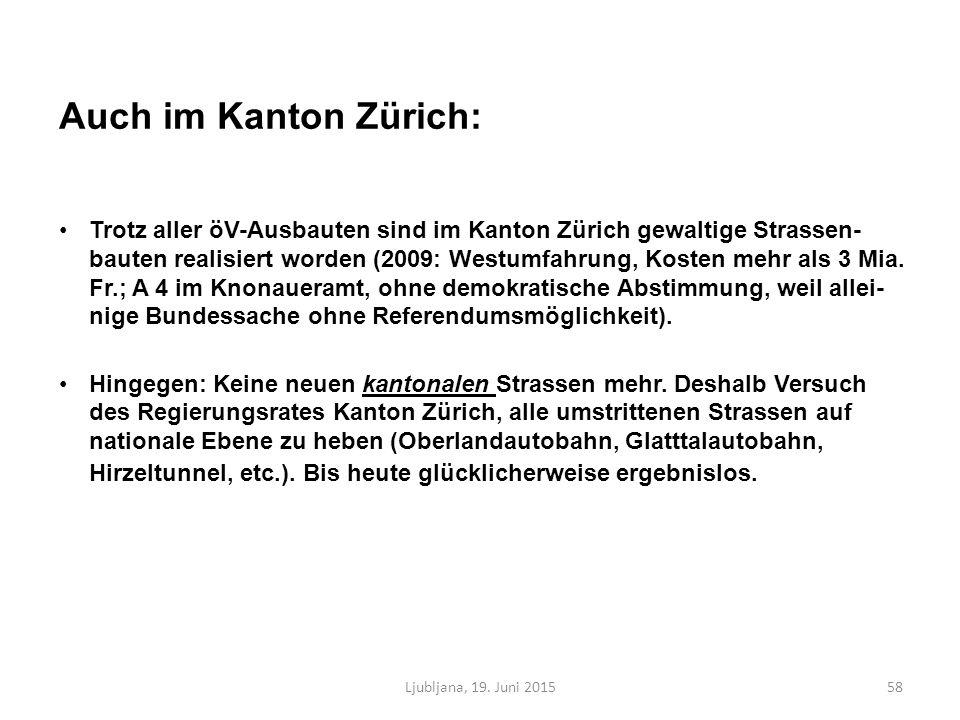 Auch im Kanton Zürich: Trotz aller öV-Ausbauten sind im Kanton Zürich gewaltige Strassen- bauten realisiert worden (2009: Westumfahrung, Kosten mehr als 3 Mia.