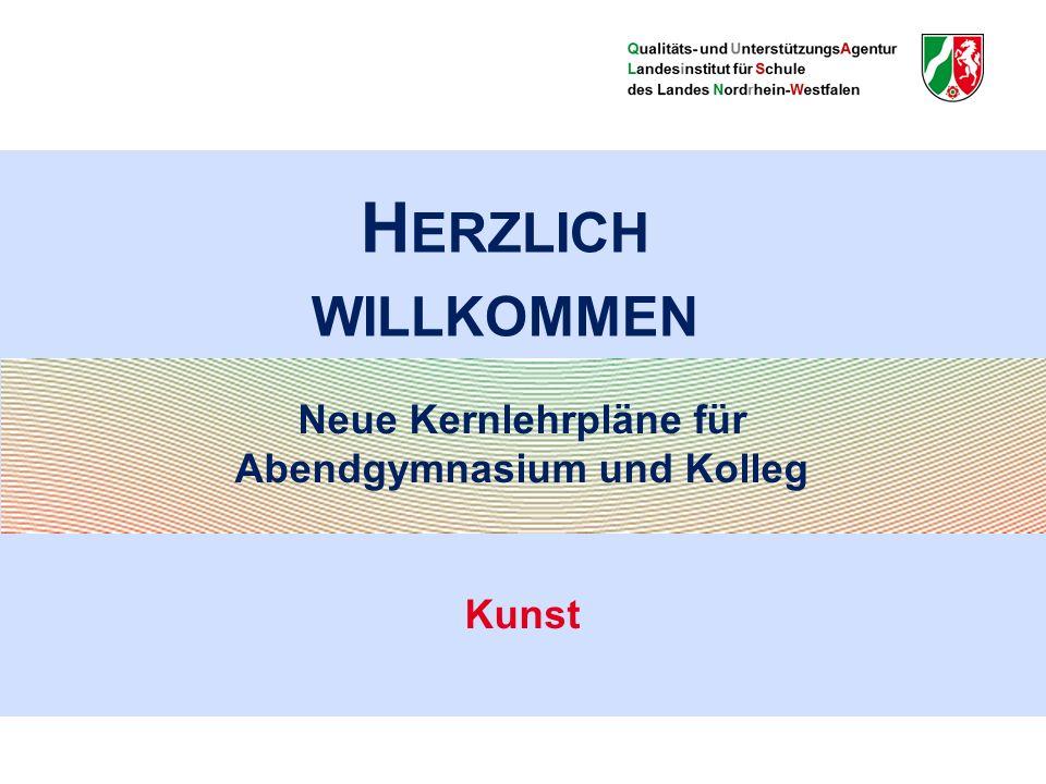 H ERZLICH WILLKOMMEN Neue Kernlehrpläne für Abendgymnasium und Kolleg Kunst
