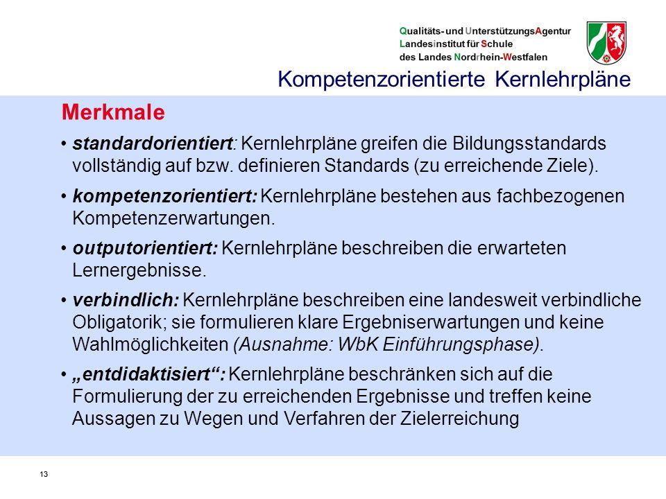 13 Merkmale standardorientiert: Kernlehrpläne greifen die Bildungsstandards vollständig auf bzw. definieren Standards (zu erreichende Ziele). kompeten