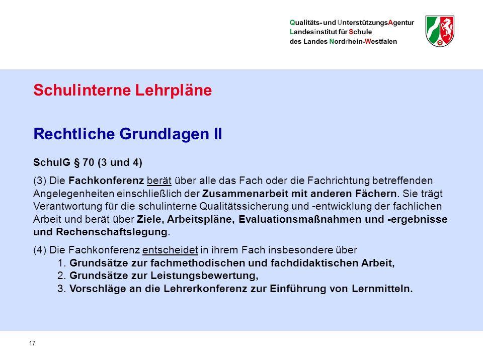 Schulinterne Lehrpläne Rechtliche Grundlagen II SchulG § 70 (3 und 4) (3) Die Fachkonferenz berät über alle das Fach oder die Fachrichtung betreffenden Angelegenheiten einschließlich der Zusammenarbeit mit anderen Fächern.