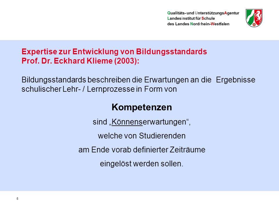 5 Expertise zur Entwicklung von Bildungsstandards Prof. Dr. Eckhard Klieme (2003): Bildungsstandards beschreiben die Erwartungen an die Ergebnisse sch