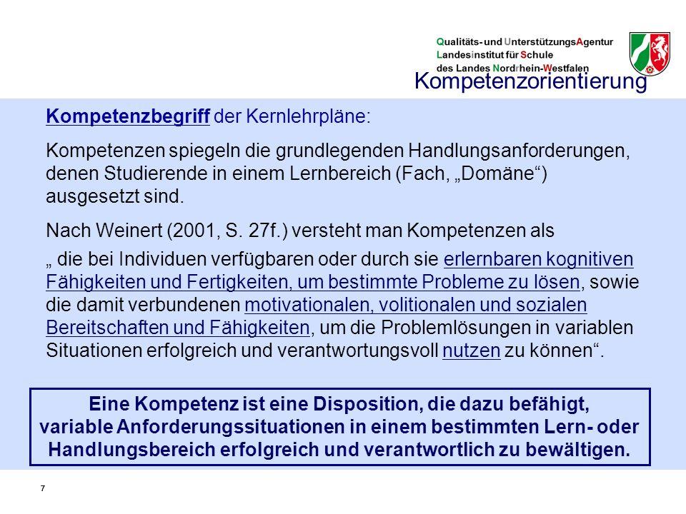 """77 Kompetenzbegriff der Kernlehrpläne: Kompetenzen spiegeln die grundlegenden Handlungsanforderungen, denen Studierende in einem Lernbereich (Fach, """"Domäne ) ausgesetzt sind."""