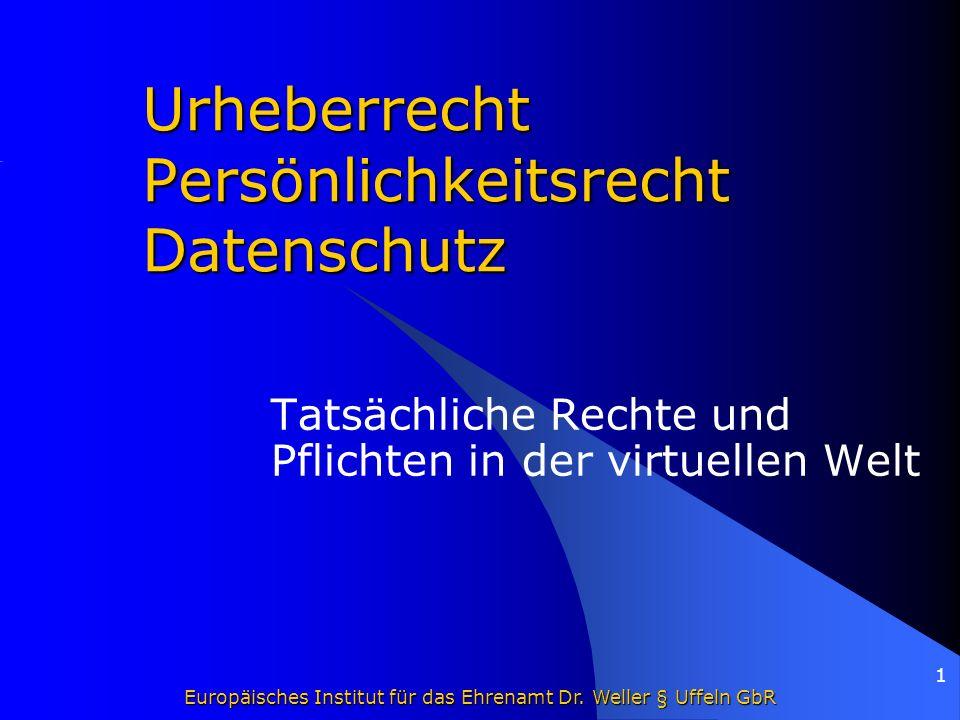 Europäisches Institut für das Ehrenamt Dr. Weller § Uffeln GbR Europäisches Institut für das Ehrenamt Dr. Weller § Uffeln GbR 1 Urheberrecht Persönlic