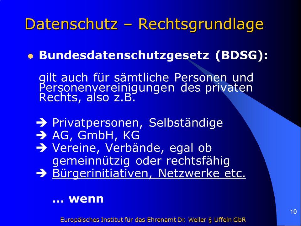 Europäisches Institut für das Ehrenamt Dr. Weller § Uffeln GbR 10 Datenschutz – Rechtsgrundlage Bundesdatenschutzgesetz (BDSG): gilt auch für sämtlich