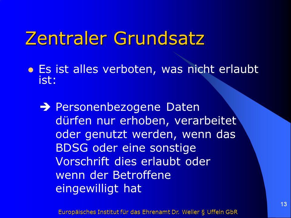 Europäisches Institut für das Ehrenamt Dr. Weller § Uffeln GbR 13 Zentraler Grundsatz Es ist alles verboten, was nicht erlaubt ist:  Personenbezogene