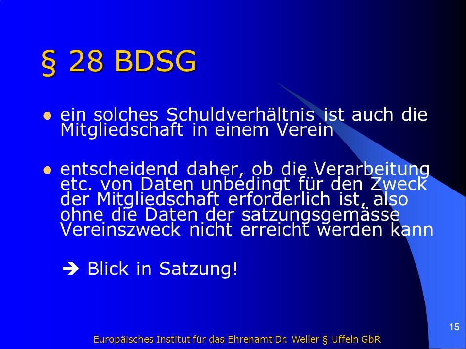Europäisches Institut für das Ehrenamt Dr. Weller § Uffeln GbR 15 § 28 BDSG ein solches Schuldverhältnis ist auch die Mitgliedschaft in einem Verein e