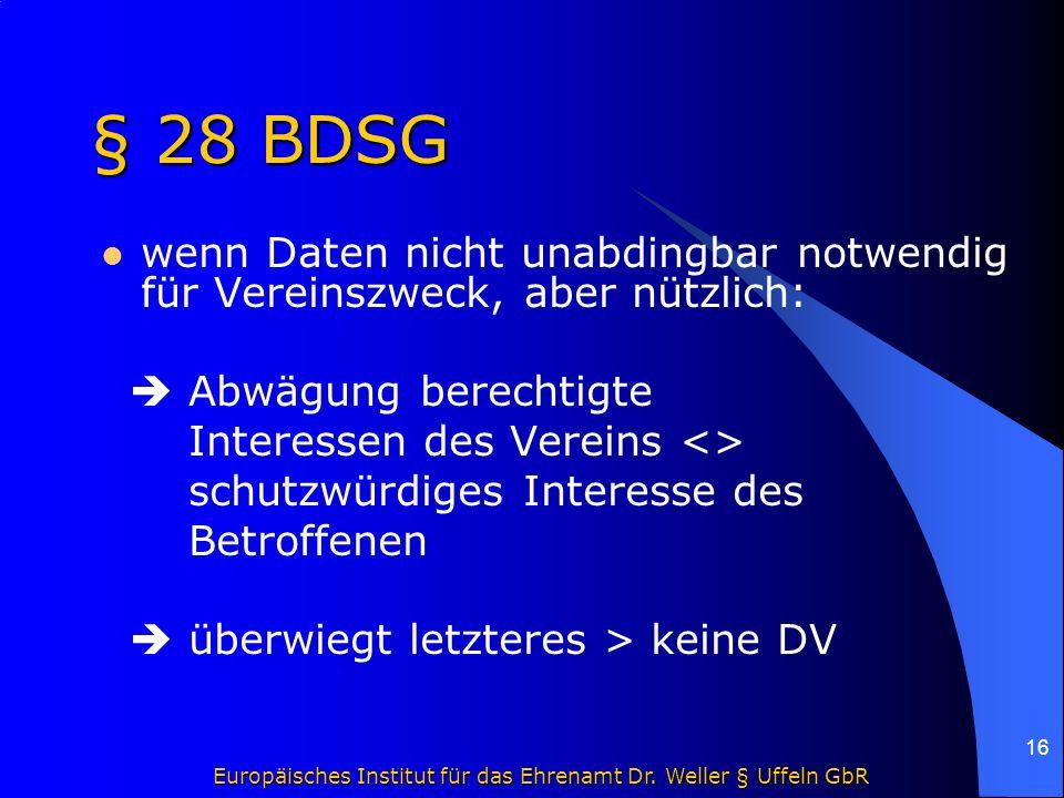 Europäisches Institut für das Ehrenamt Dr. Weller § Uffeln GbR 16 § 28 BDSG wenn Daten nicht unabdingbar notwendig für Vereinszweck, aber nützlich: 