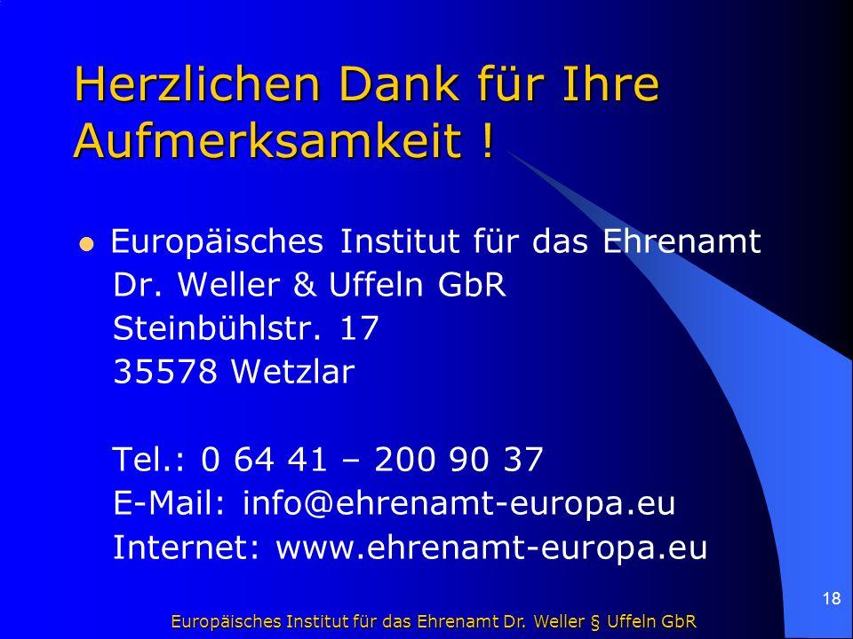 Europäisches Institut für das Ehrenamt Dr. Weller § Uffeln GbR 18 Herzlichen Dank für Ihre Aufmerksamkeit ! Europäisches Institut für das Ehrenamt Dr.