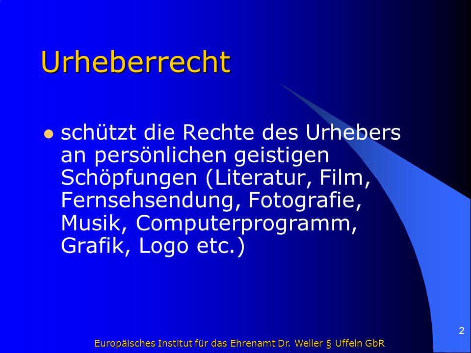 Europäisches Institut für das Ehrenamt Dr. Weller § Uffeln GbR 2 Urheberrecht schützt die Rechte des Urhebers an persönlichen geistigen Schöpfungen (L