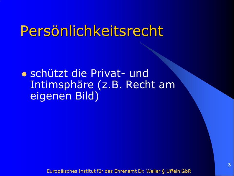 Europäisches Institut für das Ehrenamt Dr. Weller § Uffeln GbR 3 Persönlichkeitsrecht schützt die Privat- und Intimsphäre (z.B. Recht am eigenen Bild)
