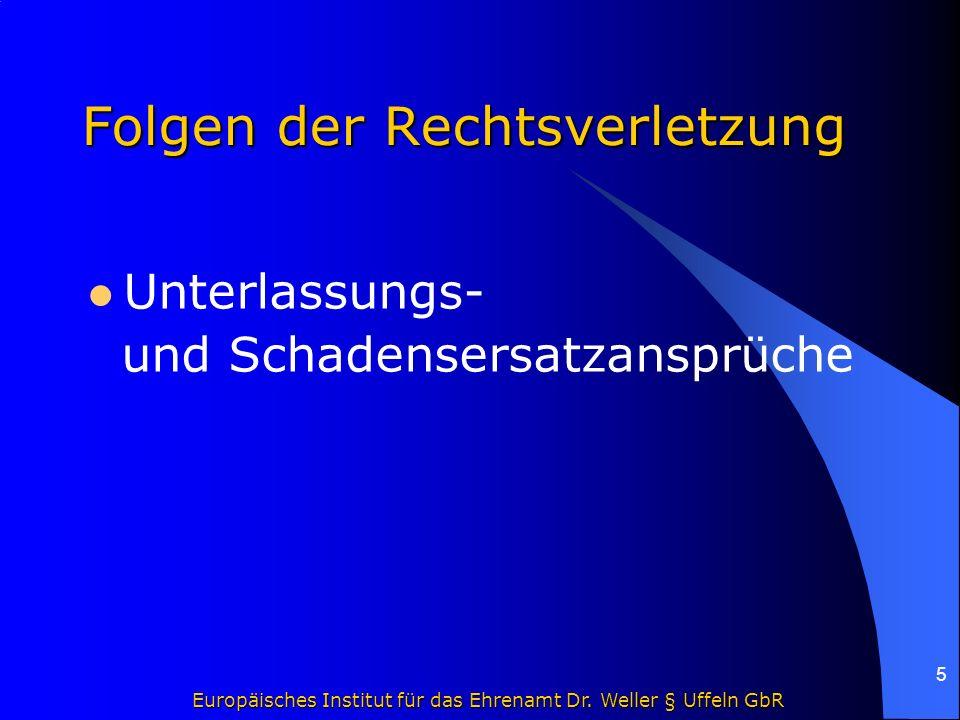 Europäisches Institut für das Ehrenamt Dr. Weller § Uffeln GbR 5 Folgen der Rechtsverletzung Unterlassungs- und Schadensersatzansprüche