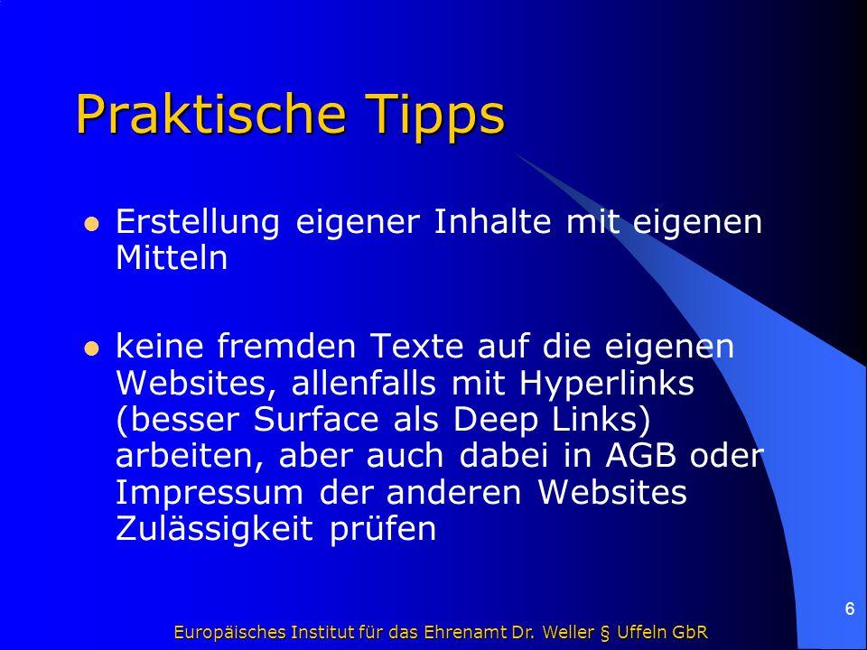 Europäisches Institut für das Ehrenamt Dr. Weller § Uffeln GbR 6 Praktische Tipps Erstellung eigener Inhalte mit eigenen Mitteln keine fremden Texte a