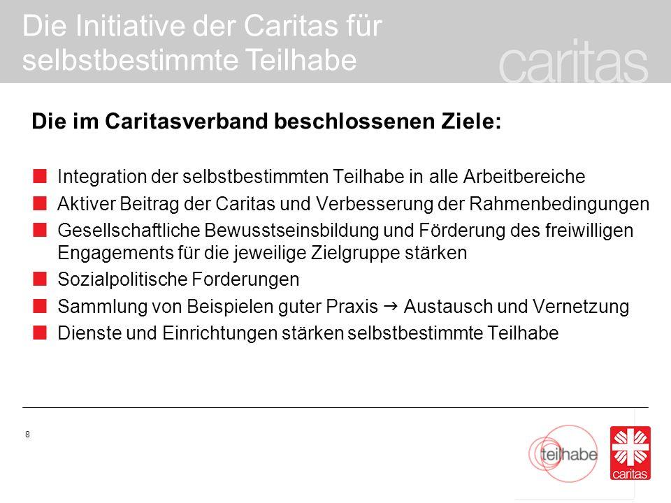 Die Initiative der Caritas für selbstbestimmte Teilhabe 19 Wie kann selbstbestimmte Teilhabe vor Ort gestärkt werden.