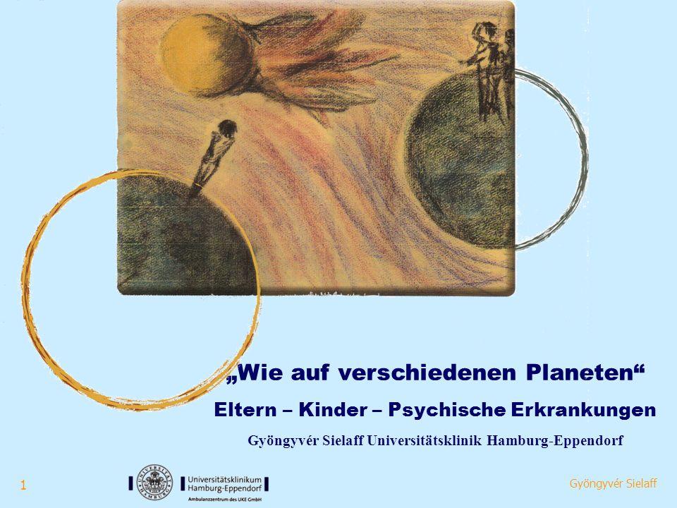 """1 Gyöngyvér Sielaff """"Wie auf verschiedenen Planeten Eltern – Kinder – Psychische Erkrankungen Gyöngyvér Sielaff Universitätsklinik Hamburg-Eppendorf"""