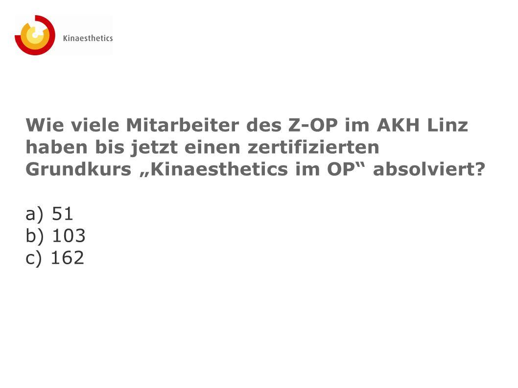 """Wie viele Mitarbeiter des Z-OP im AKH Linz haben bis jetzt einen zertifizierten Grundkurs """"Kinaesthetics im OP"""" absolviert? a) 51 b) 103 c) 162"""