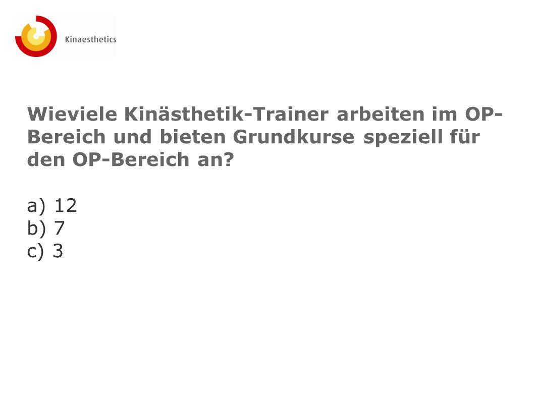 Wieviele Kinästhetik-Trainer arbeiten im OP- Bereich und bieten Grundkurse speziell für den OP-Bereich an? a) 12 b) 7 c) 3