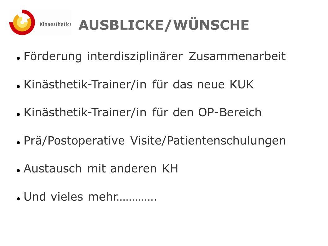 AUSBLICKE/WÜNSCHE Förderung interdisziplinärer Zusammenarbeit Kinästhetik-Trainer/in für das neue KUK Kinästhetik-Trainer/in für den OP-Bereich Prä/Po