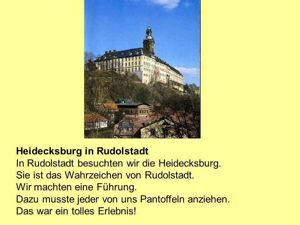 Heidecksburg in Rudolstadt In Rudolstadt besuchten wir die Heidecksburg. Sie ist das Wahrzeichen von Rudolstadt. Wir machten eine Führung. Dazu musste