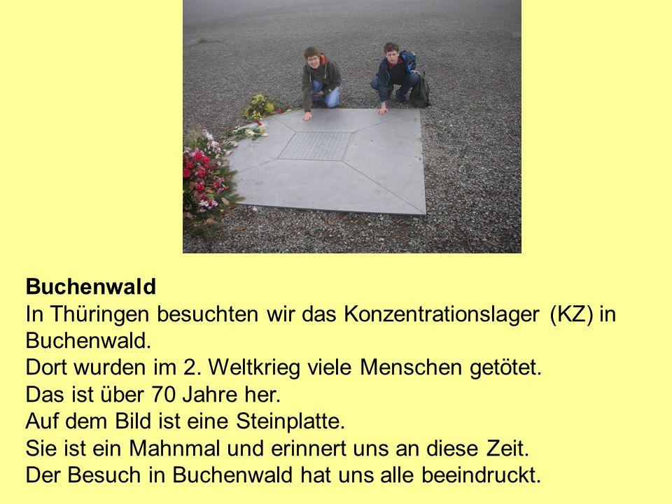 Buchenwald In Thüringen besuchten wir das Konzentrationslager (KZ) in Buchenwald. Dort wurden im 2. Weltkrieg viele Menschen getötet. Das ist über 70
